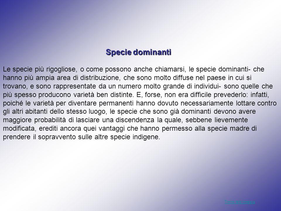Specie dominanti Le specie più rigogliose, o come possono anche chiamarsi, le specie dominanti- che hanno più ampia area di distribuzione, che sono mo