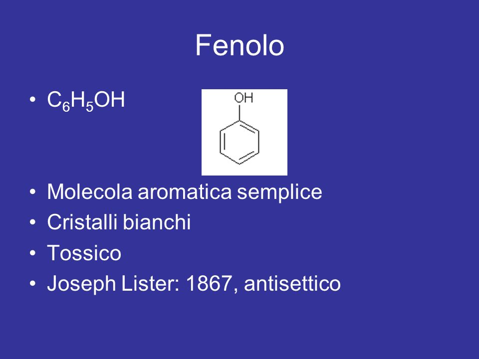Fenoli composti che hanno un gruppo OH (ossidrile) legato direttamente a un anello di benzene 1.prodotti dalluomo antibatterici e antisettici: –triclorofenolo esplosivi –trinitrofenolo o acido picrico