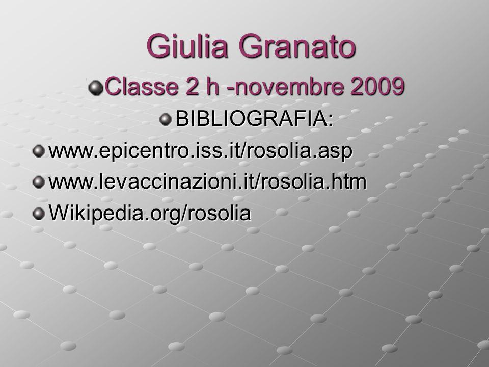 Giulia Granato Classe 2 h -novembre 2009 BIBLIOGRAFIA:www.epicentro.iss.it/rosolia.aspwww.levaccinazioni.it/rosolia.htmWikipedia.org/rosolia