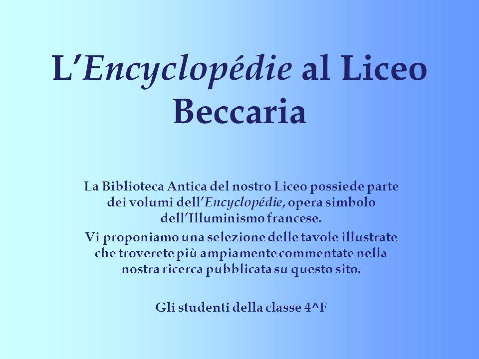 La Biblioteca Antica del nostro Liceo possiede parte dei volumi dell Encyclopédie, opera simbolo dellIlluminismo francese. Vi proponiamo una selezione