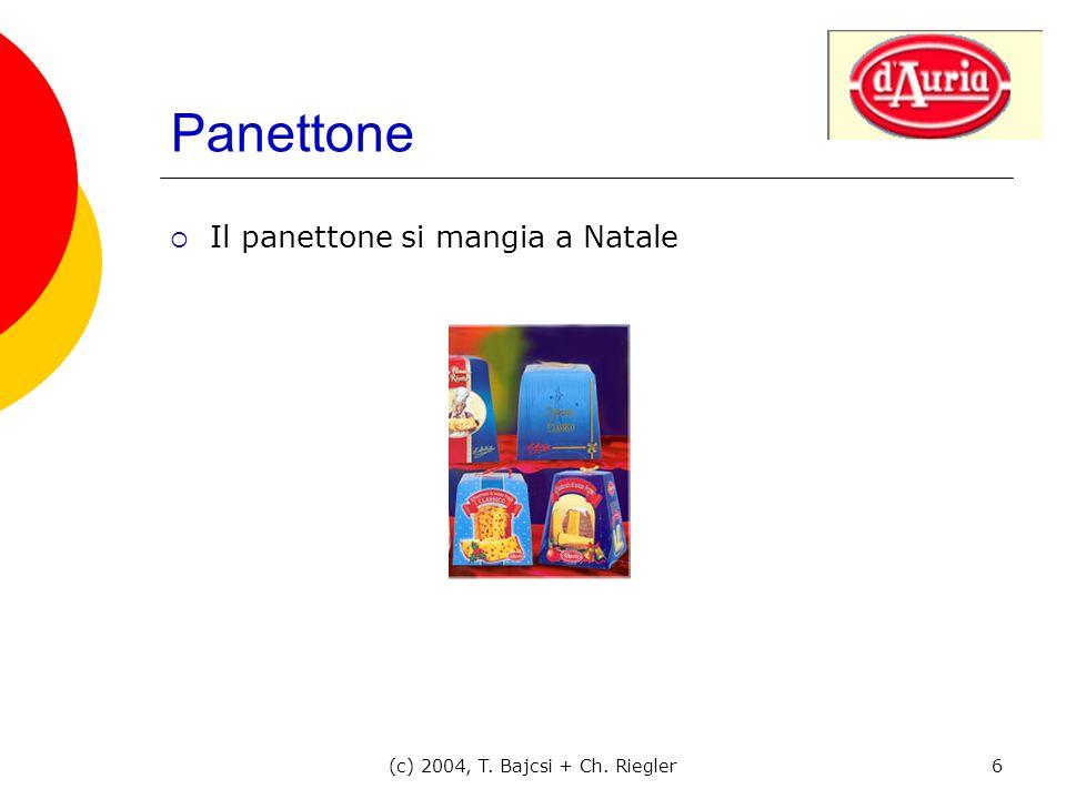 (c) 2004, T. Bajcsi + Ch. Riegler6 Panettone Il panettone si mangia a Natale