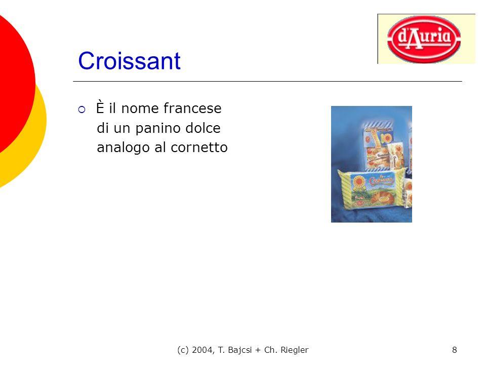 (c) 2004, T. Bajcsi + Ch. Riegler8 Croissant È il nome francese di un panino dolce analogo al cornetto