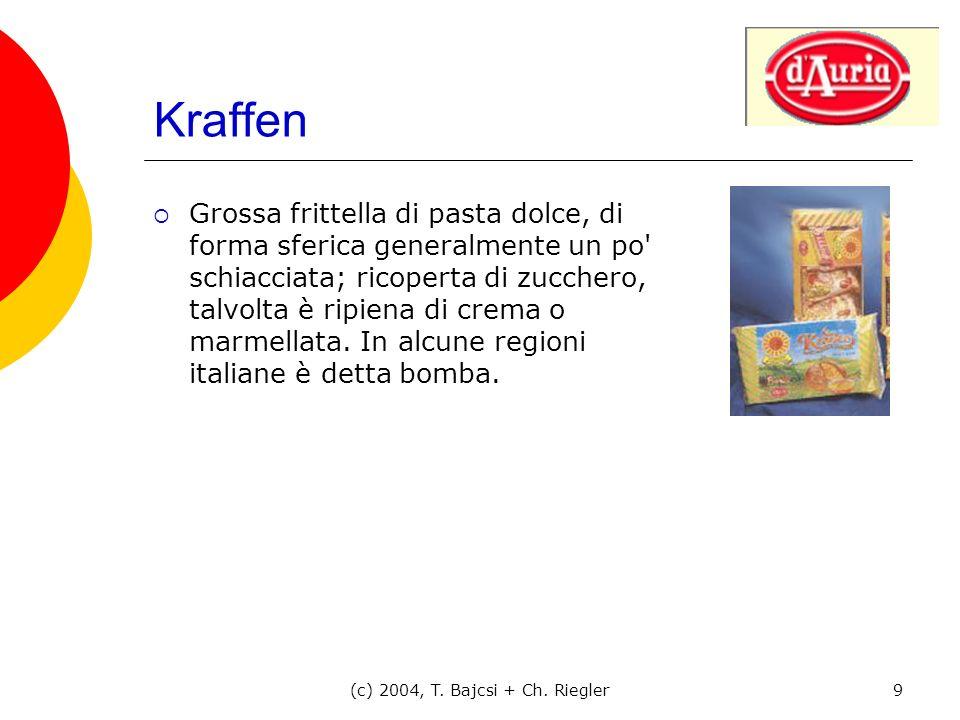 (c) 2004, T. Bajcsi + Ch. Riegler9 Kraffen Grossa frittella di pasta dolce, di forma sferica generalmente un po' schiacciata; ricoperta di zucchero, t