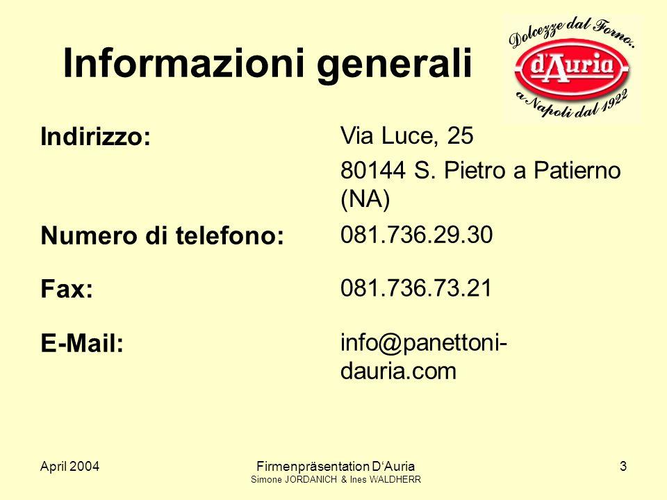 April 2004Firmenpräsentation DAuria Simone JORDANICH & Ines WALDHERR 3 Informazioni generali Indirizzo: Via Luce, 25 80144 S.
