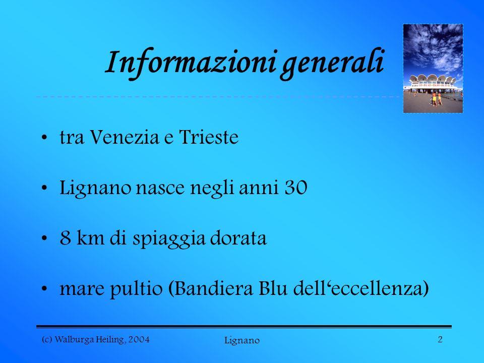 (c) Walburga Heiling, 2004 Lignano 2 Informazioni generali tra Venezia e Trieste Lignano nasce negli anni 30 8 km di spiaggia dorata mare pultio (Bandiera Blu delleccellenza)