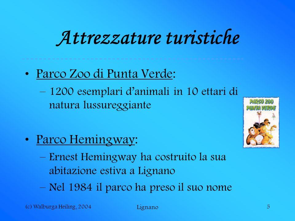 (c) Walburga Heiling, 2004 Lignano 5 Attrezzature turistiche Parco Zoo di Punta Verde: –1200 esemplari danimali in 10 ettari di natura lussureggiante Parco Hemingway: –Ernest Hemingway ha costruito la sua abitazione estiva a Lignano –Nel 1984 il parco ha preso il suo nome