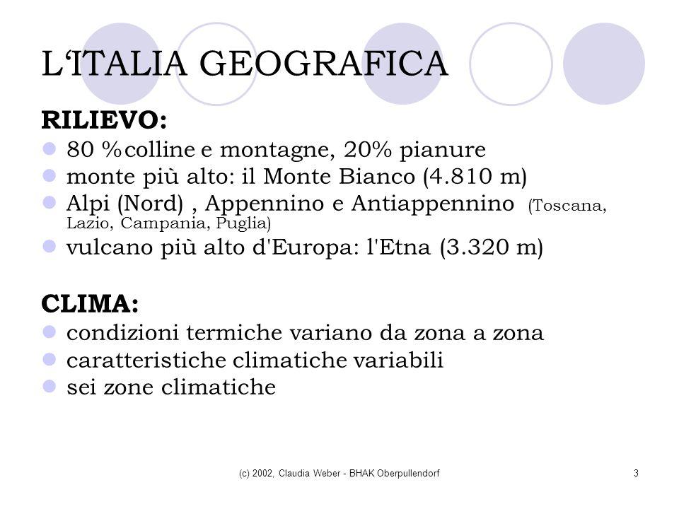 (c) 2002, Claudia Weber - BHAK Oberpullendorf3 LITALIA GEOGRAFICA RILIEVO: 80 %colline e montagne, 20% pianure monte più alto: il Monte Bianco (4.810