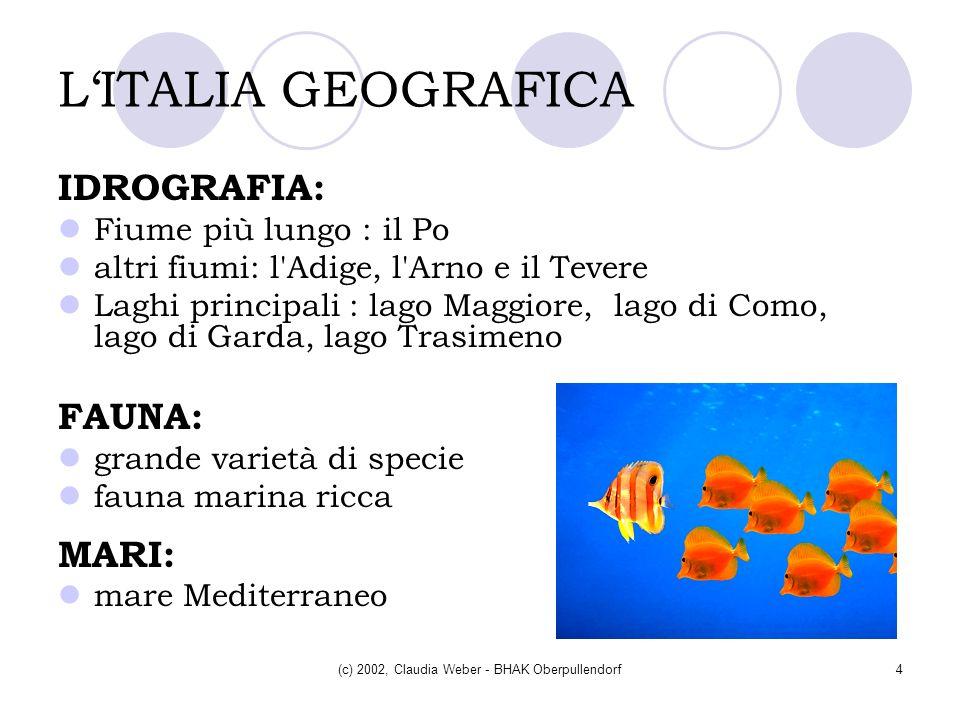(c) 2002, Claudia Weber - BHAK Oberpullendorf4 LITALIA GEOGRAFICA IDROGRAFIA: Fiume più lungo : il Po altri fiumi: l'Adige, l'Arno e il Tevere Laghi p