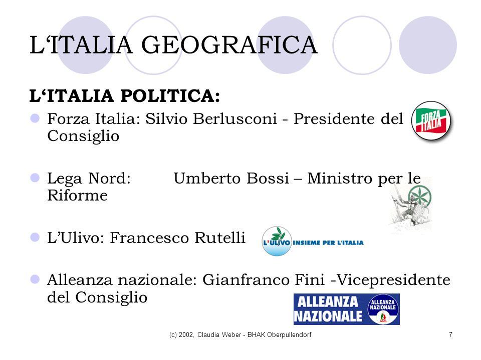 (c) 2002, Claudia Weber - BHAK Oberpullendorf7 LITALIA GEOGRAFICA LITALIA POLITICA: Forza Italia: Silvio Berlusconi - Presidente del Consiglio Lega No