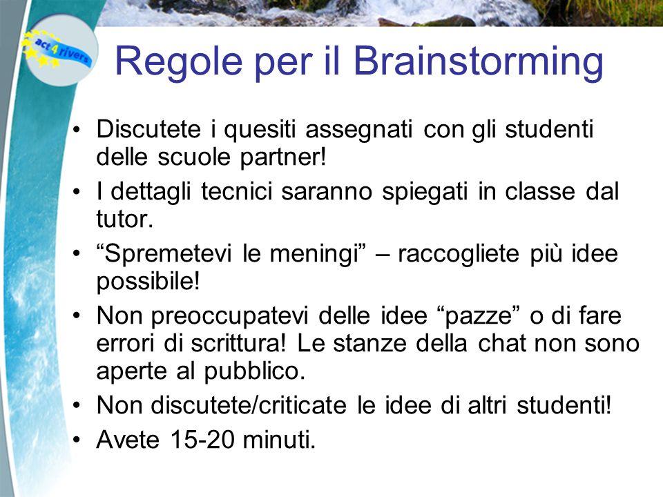 Regole per il Brainstorming Discutete i quesiti assegnati con gli studenti delle scuole partner! I dettagli tecnici saranno spiegati in classe dal tut