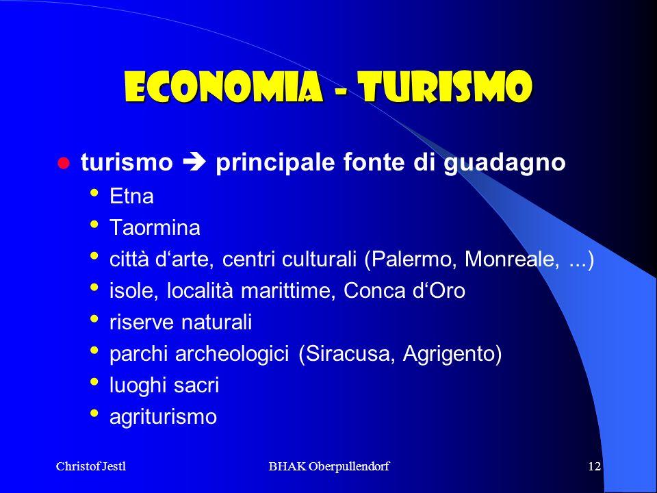 Christof JestlBHAK Oberpullendorf12 Economia - Turismo turismo principale fonte di guadagno Etna Taormina città darte, centri culturali (Palermo, Monr