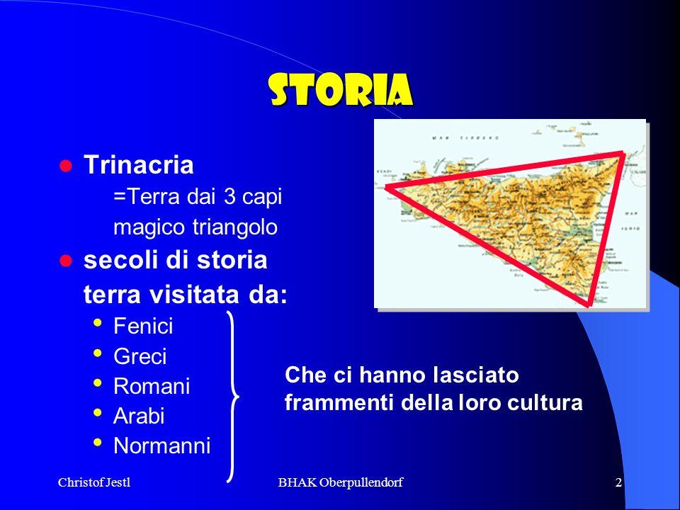 Christof JestlBHAK Oberpullendorf2 Storia Trinacria =Terra dai 3 capi magico triangolo secoli di storia terra visitata da: Fenici Greci Romani Arabi N