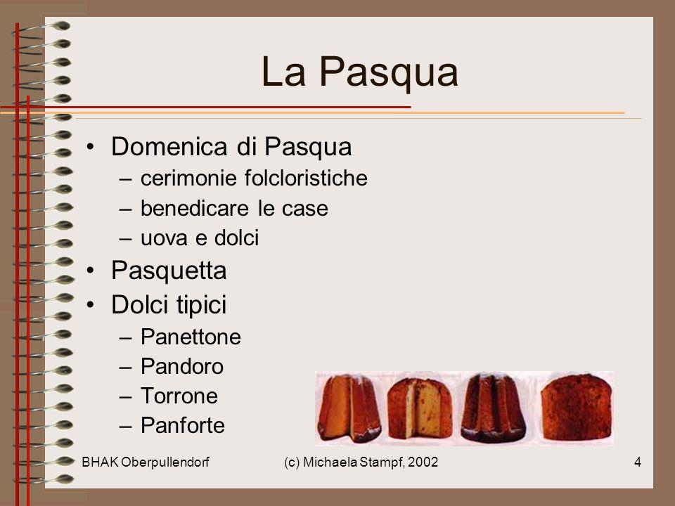 BHAK Oberpullendorf(c) Michaela Stampf, 20024 La Pasqua Domenica di Pasqua –cerimonie folcloristiche –benedicare le case –uova e dolci Pasquetta Dolci tipici –Panettone –Pandoro –Torrone –Panforte