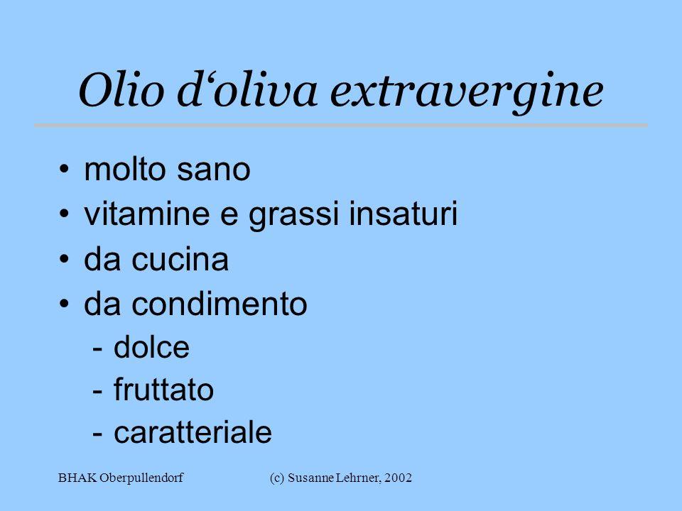 BHAK Oberpullendorf(c) Susanne Lehrner, 2002 Olio doliva extravergine molto sano vitamine e grassi insaturi da cucina da condimento -dolce -fruttato -caratteriale