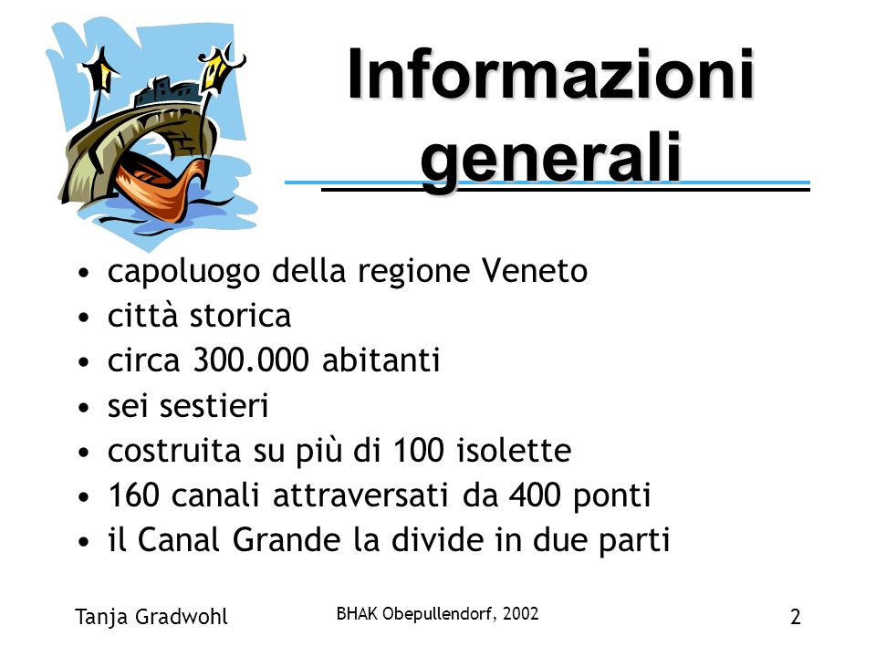 Tanja Gradwohl BHAK Obepullendorf, 2002 2 Informazioni generali capoluogo della regione Veneto città storica circa 300.000 abitanti sei sestieri costr