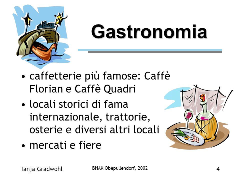 Tanja Gradwohl BHAK Obepullendorf, 2002 4 Gastronomia caffetterie più famose: Caffè Florian e Caffè Quadri locali storici di fama internazionale, trat