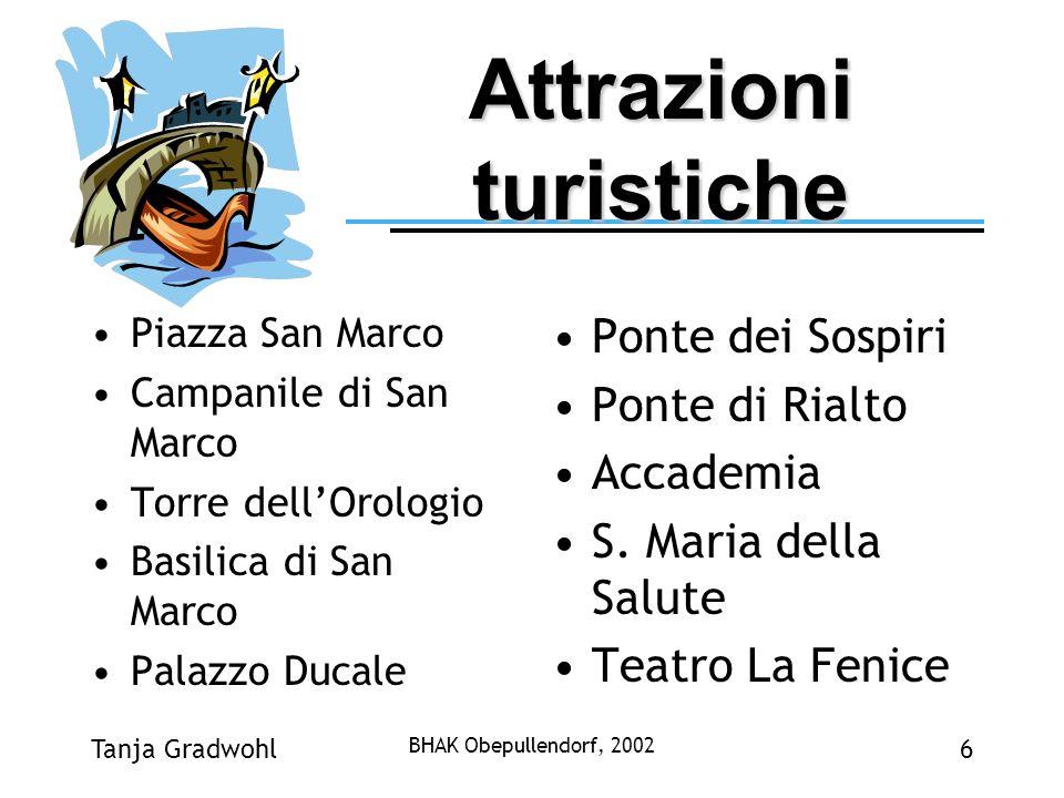 Tanja Gradwohl BHAK Obepullendorf, 2002 6 Attrazioni turistiche Piazza San Marco Campanile di San Marco Torre dellOrologio Basilica di San Marco Palaz