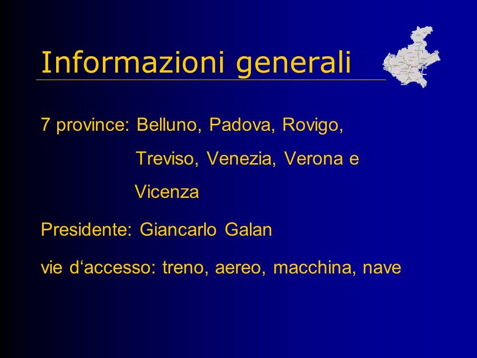 7 province: Belluno, Padova, Rovigo, Treviso, Venezia, Verona e Vicenza Presidente: Giancarlo Galan vie daccesso: treno, aereo, macchina, nave Informazioni generali