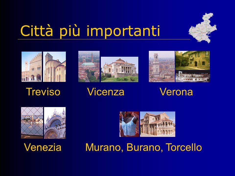 Città più importanti TrevisoVicenzaVerona VeneziaMurano, Burano, Torcello