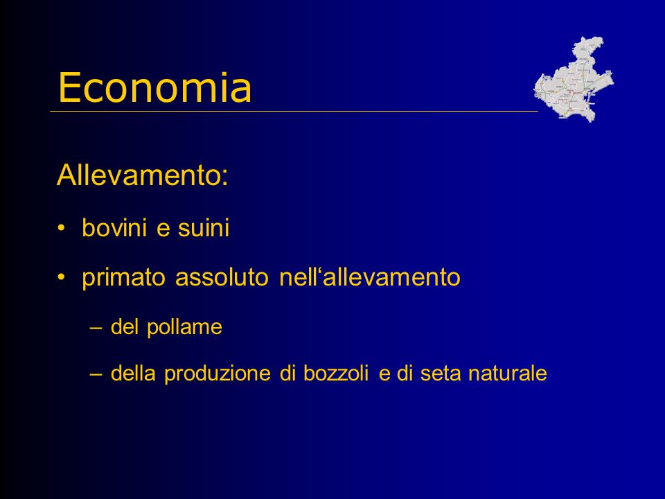 Economia Allevamento: bovini e suini primato assoluto nellallevamento –del pollame –della produzione di bozzoli e di seta naturale