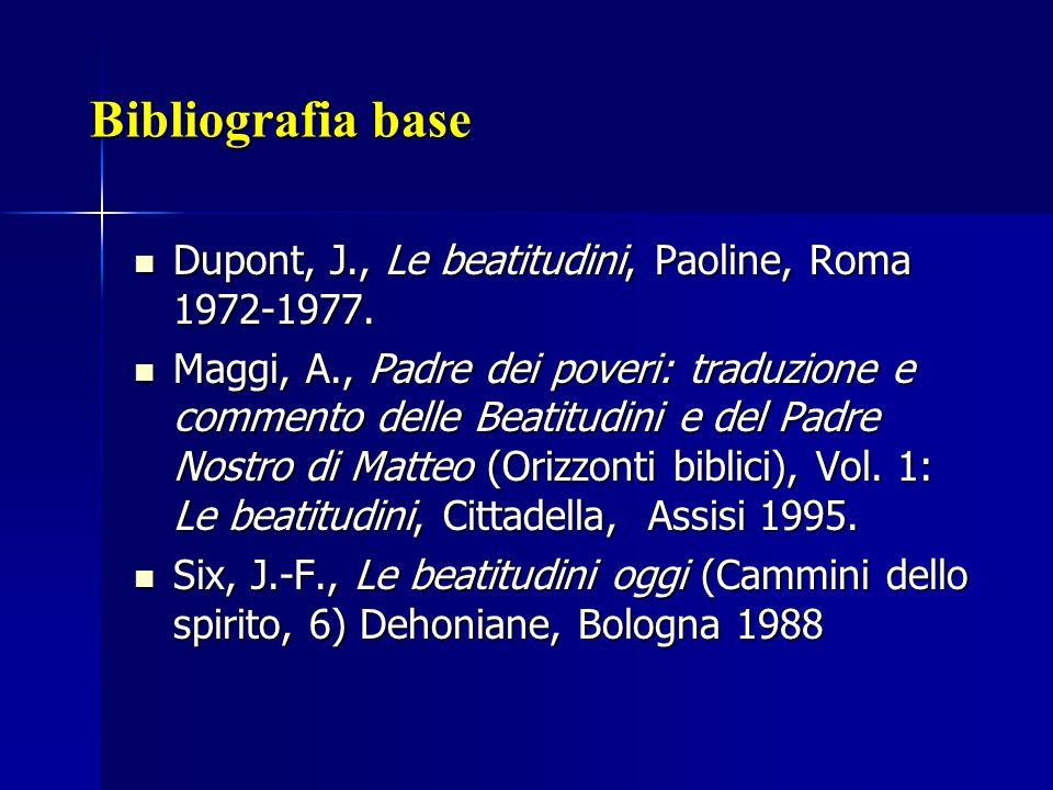 Bibliografia base Dupont, J., Le beatitudini, Paoline, Roma 1972-1977. Dupont, J., Le beatitudini, Paoline, Roma 1972-1977. Maggi, A., Padre dei pover