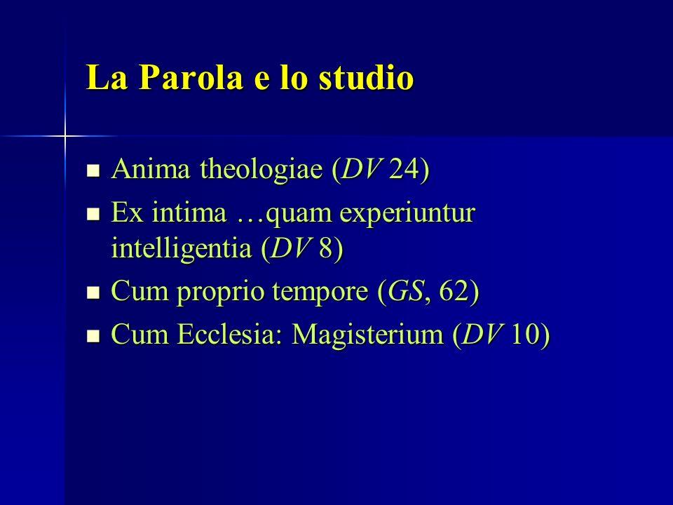 La Parola e lo studio Anima theologiae (DV 24) Anima theologiae (DV 24) Ex intima …quam experiuntur intelligentia (DV 8) Ex intima …quam experiuntur i