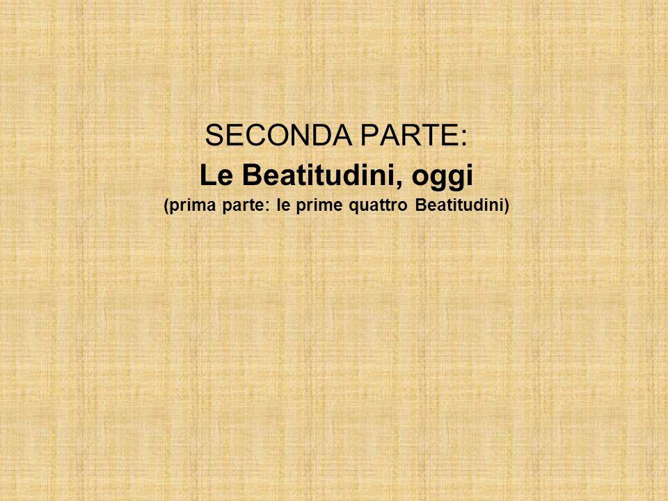 SECONDA PARTE: Le Beatitudini, oggi (prima parte: le prime quattro Beatitudini)
