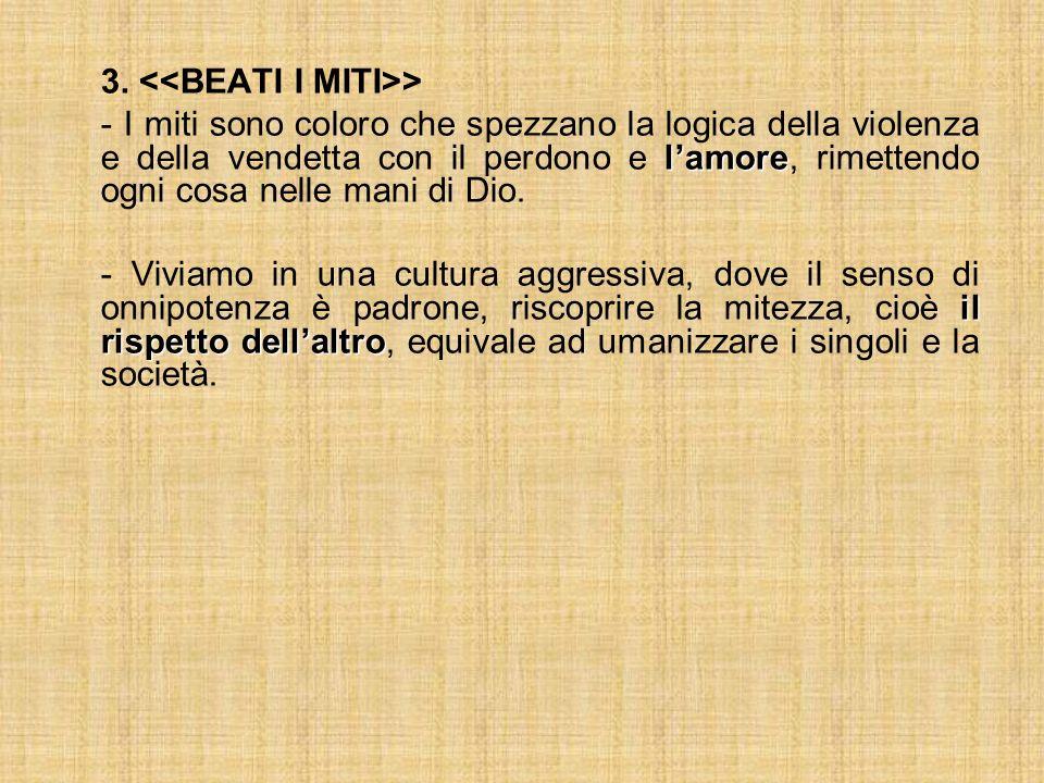 3. > lamore - I miti sono coloro che spezzano la logica della violenza e della vendetta con il perdono e lamore, rimettendo ogni cosa nelle mani di Di