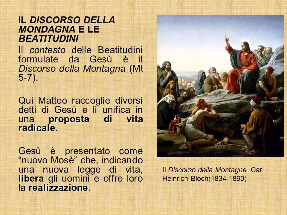 IL DISCORSO DELLA MONDAGNA E LE BEATITUDINI Il contesto delle Beatitudini formulate da Gesù è il Discorso della Montagna (Mt 5-7). proposta di vita ra