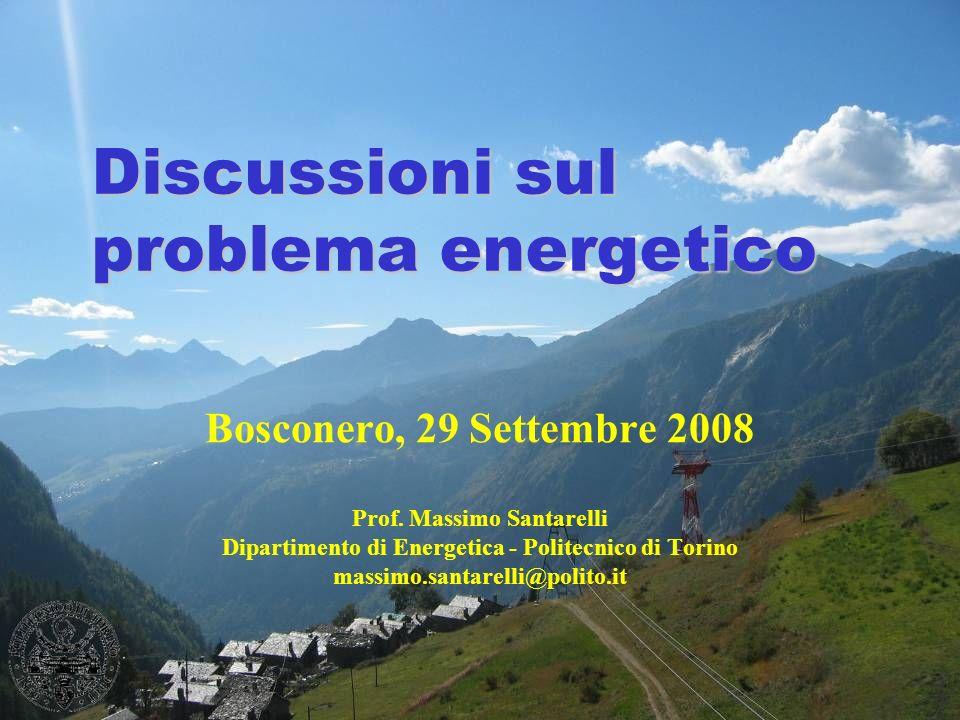 Discussioni sul problema energetico Bosconero, 29 Settembre 2008 Prof. Massimo Santarelli Dipartimento di Energetica - Politecnico di Torino massimo.s