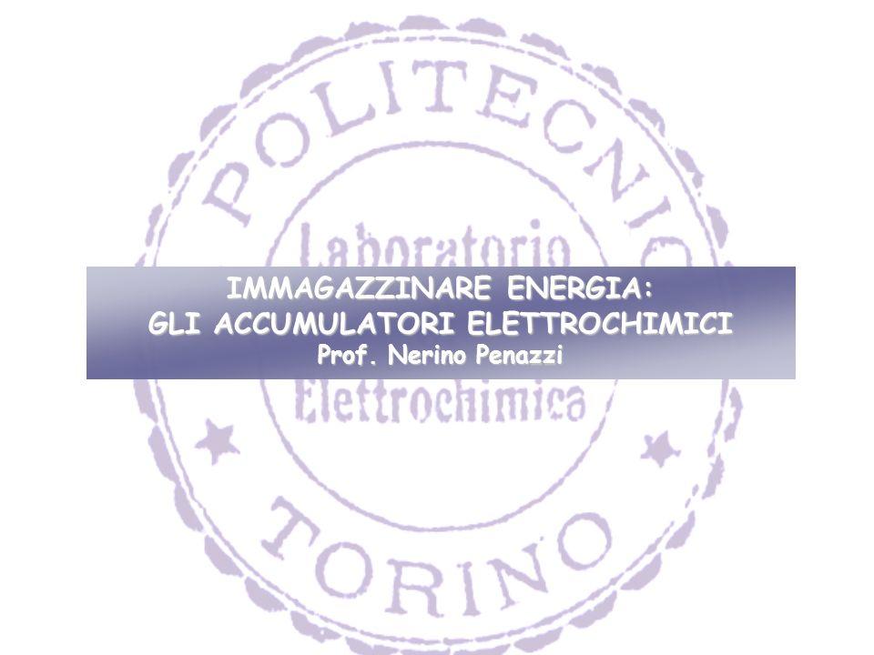 IMMAGAZZINARE ENERGIA: GLI ACCUMULATORI ELETTROCHIMICI Prof. Nerino Penazzi