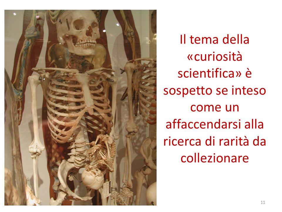 Il tema della «curiosità scientifica» è sospetto se inteso come un affaccendarsi alla ricerca di rarità da collezionare 11