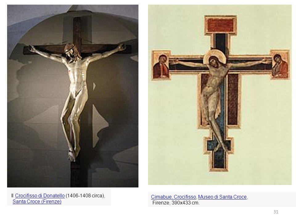 31 Il Crocifisso di Donatello (1406-1408 circa),Crocifisso di Donatello Santa Croce (Firenze) Cimabue, CrocifissoCimabue, Crocifisso, Museo di Santa C
