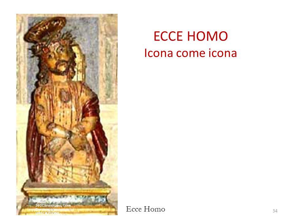 ECCE HOMO Icona come icona 34 Ecce Homo Data 160Caravaggio, Ecce Caravaggio UBICAZIONE :