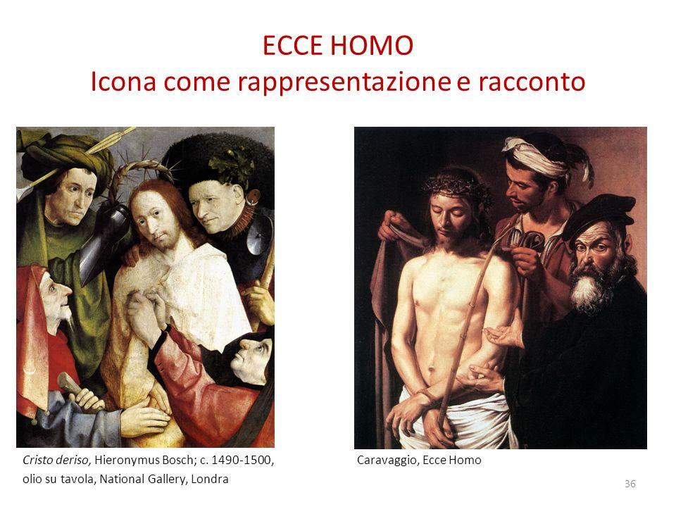 ECCE HOMO Icona come rappresentazione e racconto Cristo deriso, Hieronymus Bosch; c. 1490-1500, Caravaggio, Ecce Homo olio su tavola, National Gallery