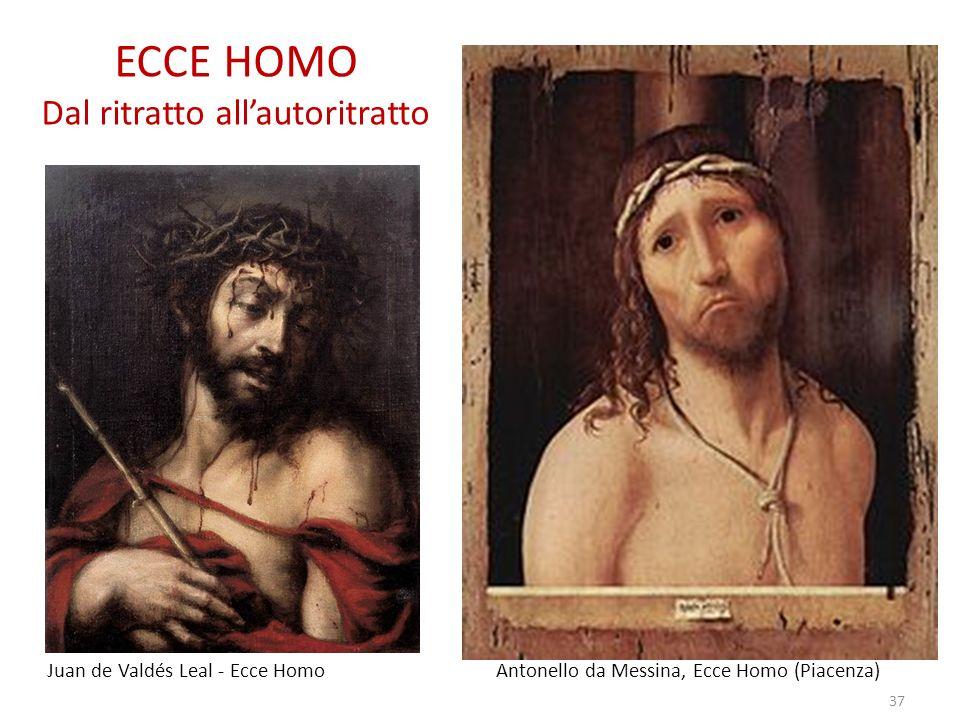 ECCE HOMO Dal ritratto allautoritratto Juan de Valdés Leal - Ecce Homo Antonello da Messina, Ecce Homo (Piacenza) 37