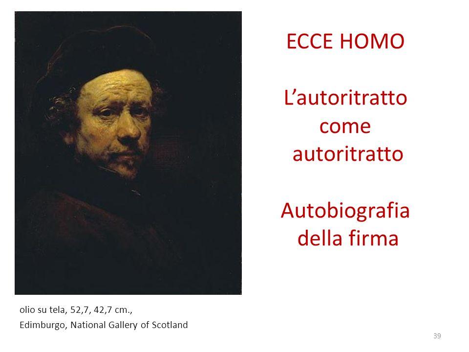 ECCE HOMO Lautoritratto come autoritratto Autobiografia della firma olio su tela, 52,7, 42,7 cm., Edimburgo, National Gallery of Scotland 39