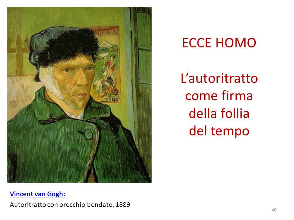 ECCE HOMO Lautoritratto come firma della follia del tempo Vincent van Gogh: Autoritratto con orecchio bendato, 1889 40