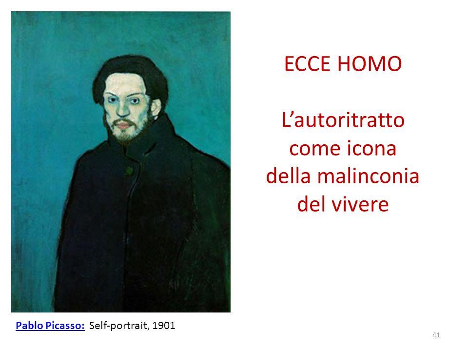 ECCE HOMO Lautoritratto come icona della malinconia del vivere Pablo Picasso:Pablo Picasso: Self-portrait, 1901 41