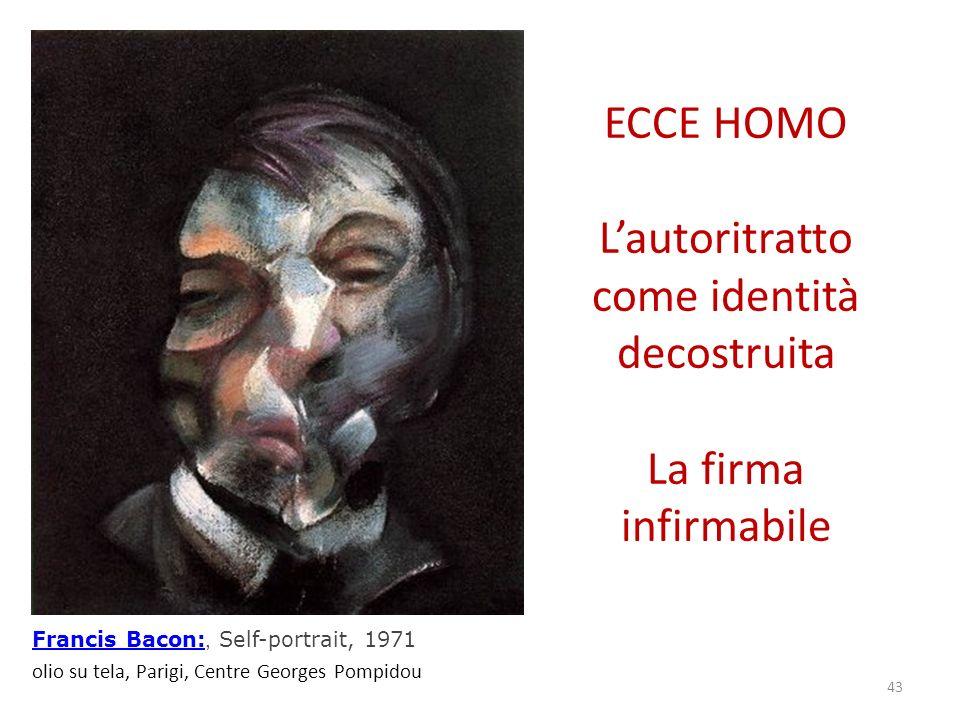 ECCE HOMO Lautoritratto come identità decostruita La firma infirmabile Francis Bacon: Francis Bacon:, Self-portrait, 1971 olio su tela, Parigi, Centre