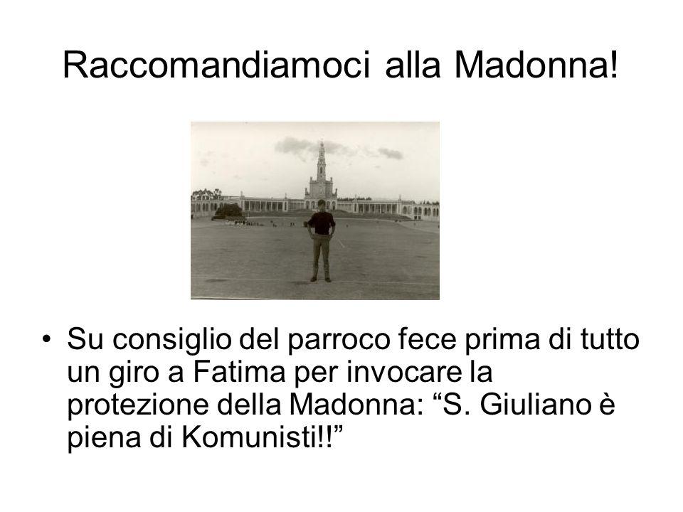 Raccomandiamoci alla Madonna! Su consiglio del parroco fece prima di tutto un giro a Fatima per invocare la protezione della Madonna: S. Giuliano è pi