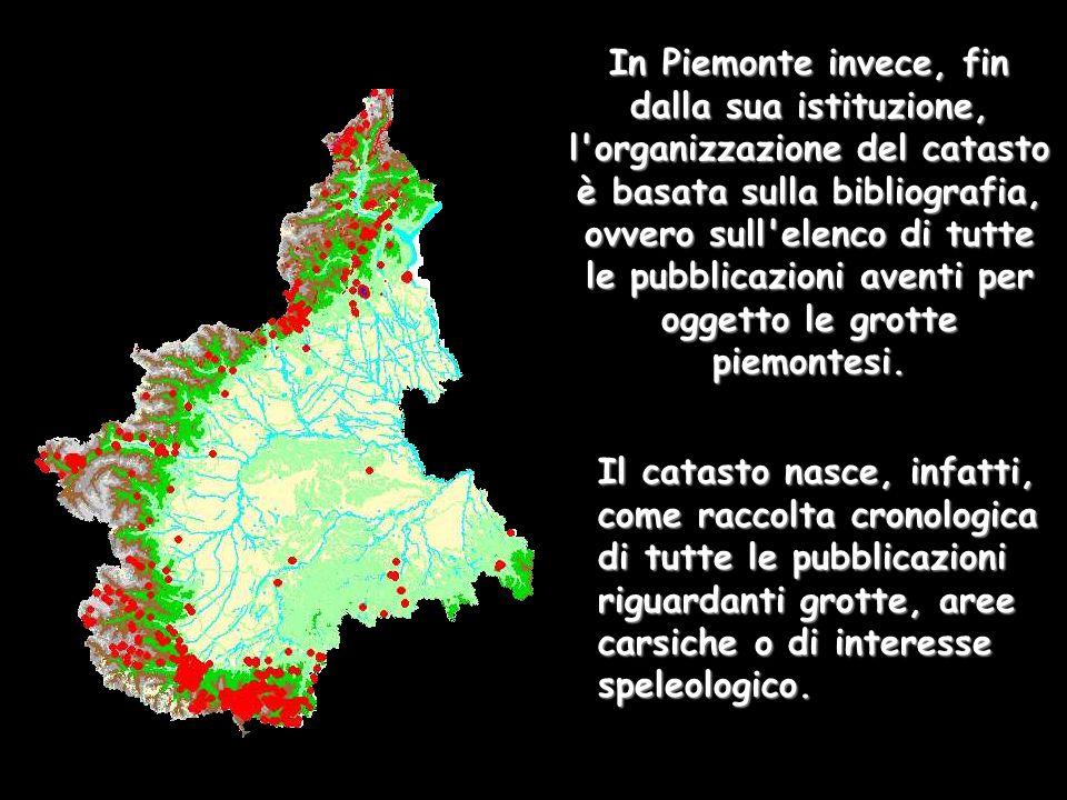 In Piemonte invece, fin dalla sua istituzione, l organizzazione del catasto è basata sulla bibliografia, ovvero sull elenco di tutte le pubblicazioni aventi per oggetto le grotte piemontesi.