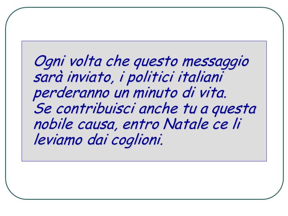 Ogni volta che questo messaggio sarà inviato, i politici italiani perderanno un minuto di vita.