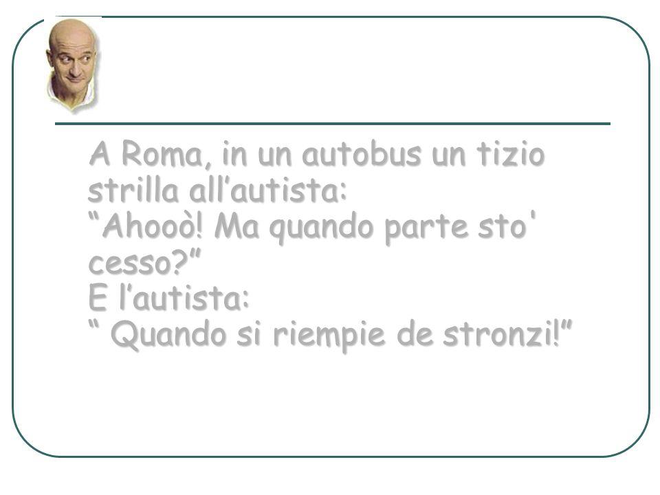 A Roma, in un autobus un tizio strilla allautista: Ahooò.