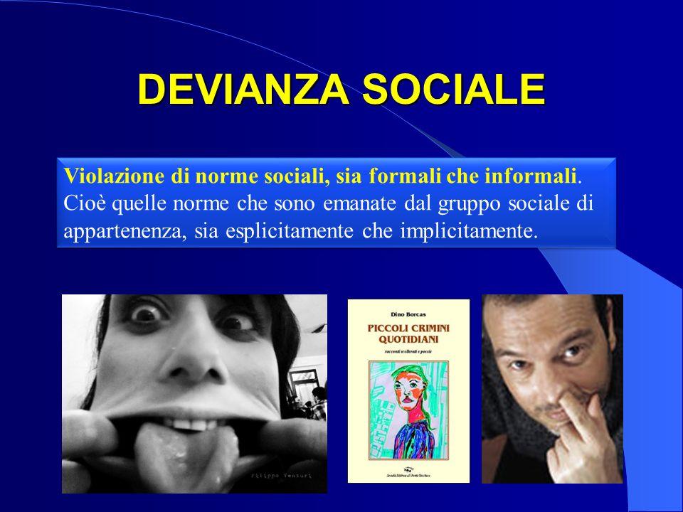DEVIANZA SOCIALE Violazione di norme sociali, sia formali che informali. Cioè quelle norme che sono emanate dal gruppo sociale di appartenenza, sia es