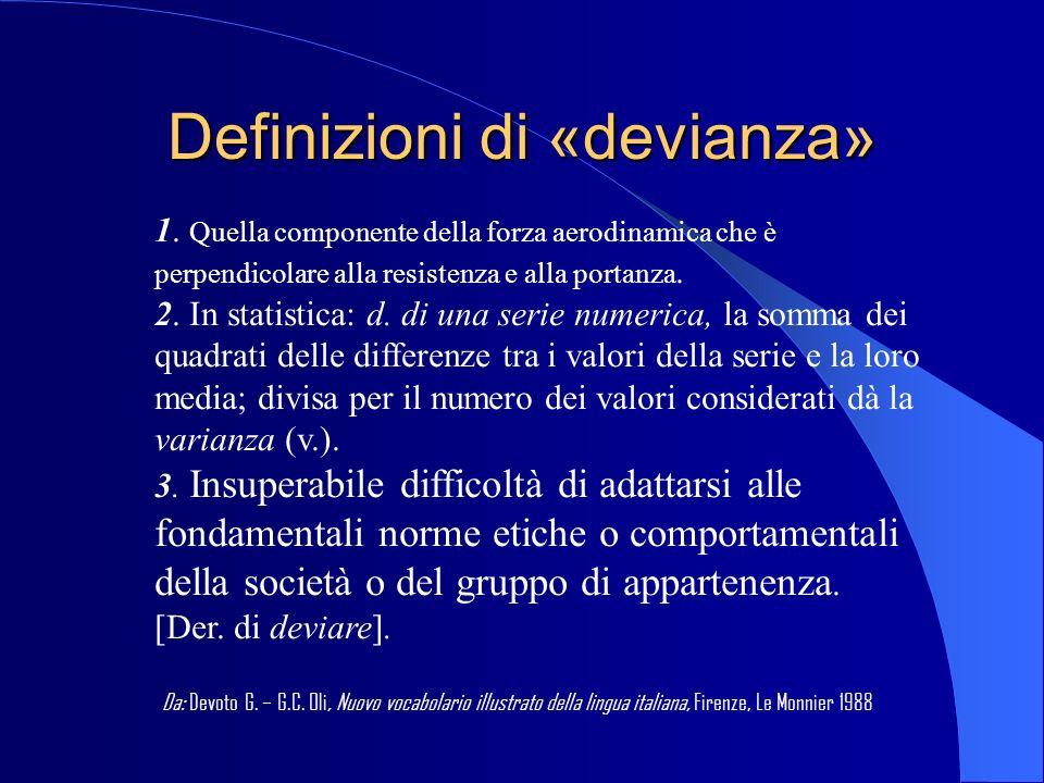 Definizioni di «devianza» 1. Quella componente della forza aerodinamica che è perpendicolare alla resistenza e alla portanza. 2. In statistica: d.