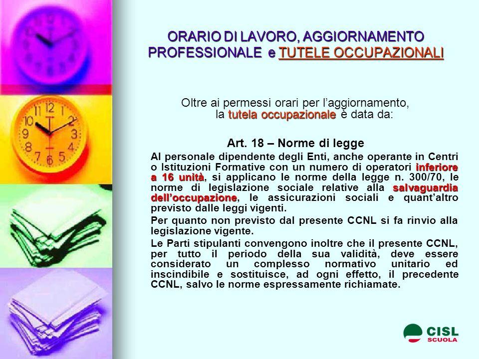 ORARIO DI LAVORO, AGGIORNAMENTO PROFESSIONALE e TUTELE OCCUPAZIONALI tutela occupazionale Oltre ai permessi orari per laggiornamento, la tutela occupazionale è data da: Art.