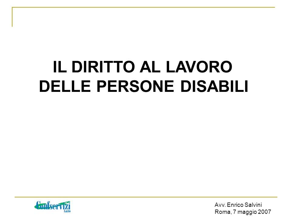 IL DIRITTO AL LAVORO DELLE PERSONE DISABILI Avv. Enrico Salvini Roma, 7 maggio 2007
