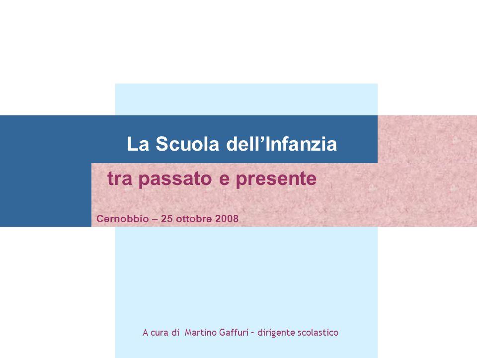 La Scuola dellInfanzia tra passato e presente Cernobbio – 25 ottobre 2008 A cura di Martino Gaffuri – dirigente scolastico