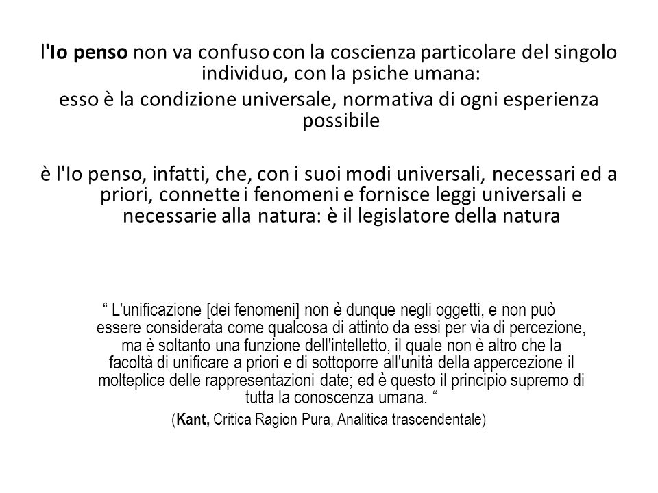 l'Io penso non va confuso con la coscienza particolare del singolo individuo, con la psiche umana: esso è la condizione universale, normativa di ogni